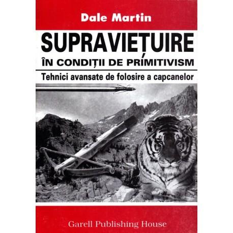 Supravietuire in conditii de primitivism / Dale Martin